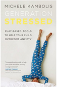 Generation Stressed – Play-Based Tools to Help Your Child Overcome Anxiety